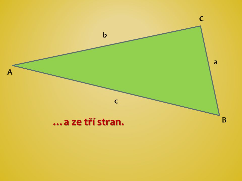 C b a A c …a ze tří stran. B
