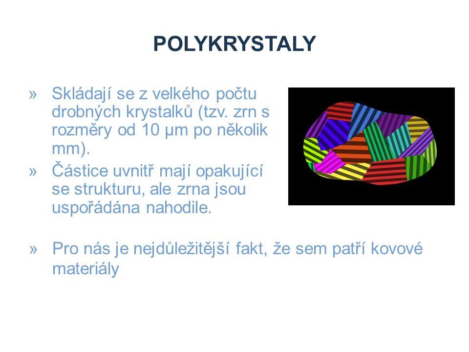 polykrystaly Skládají se z velkého počtu drobných krystalků (tzv. zrn s rozměry od 10 µm po několik mm).