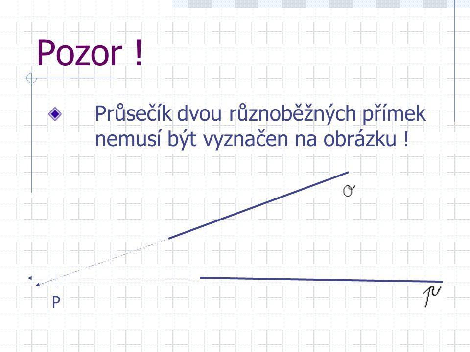 Pozor ! Průsečík dvou různoběžných přímek nemusí být vyznačen na obrázku ! P