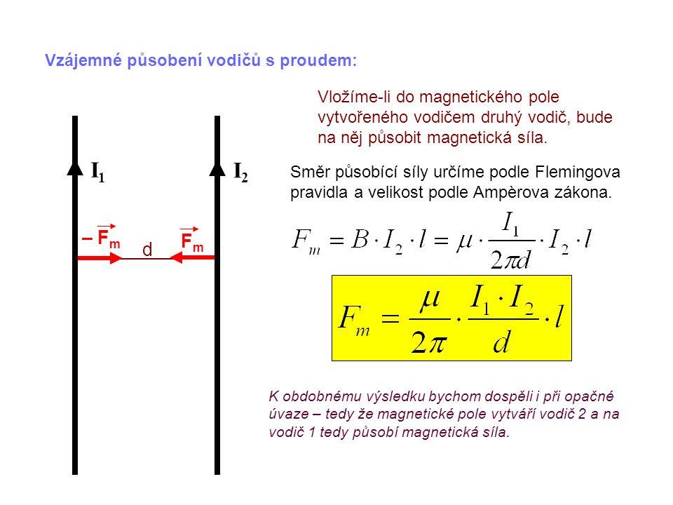 I1 I2 – Fm Fm d Vzájemné působení vodičů s proudem: