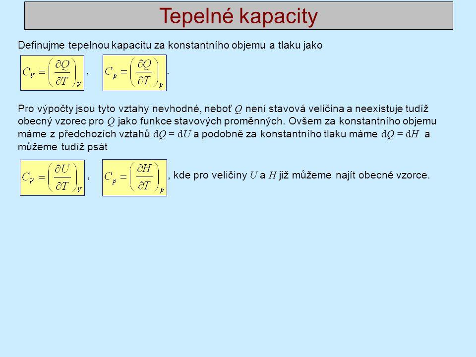 Tepelné kapacity Definujme tepelnou kapacitu za konstantního objemu a tlaku jako. , .