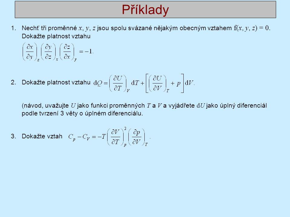 Příklady Nechť tři proměnné x, y, z jsou spolu svázané nějakým obecným vztahem f(x, y, z) = 0. Dokažte platnost vztahu.