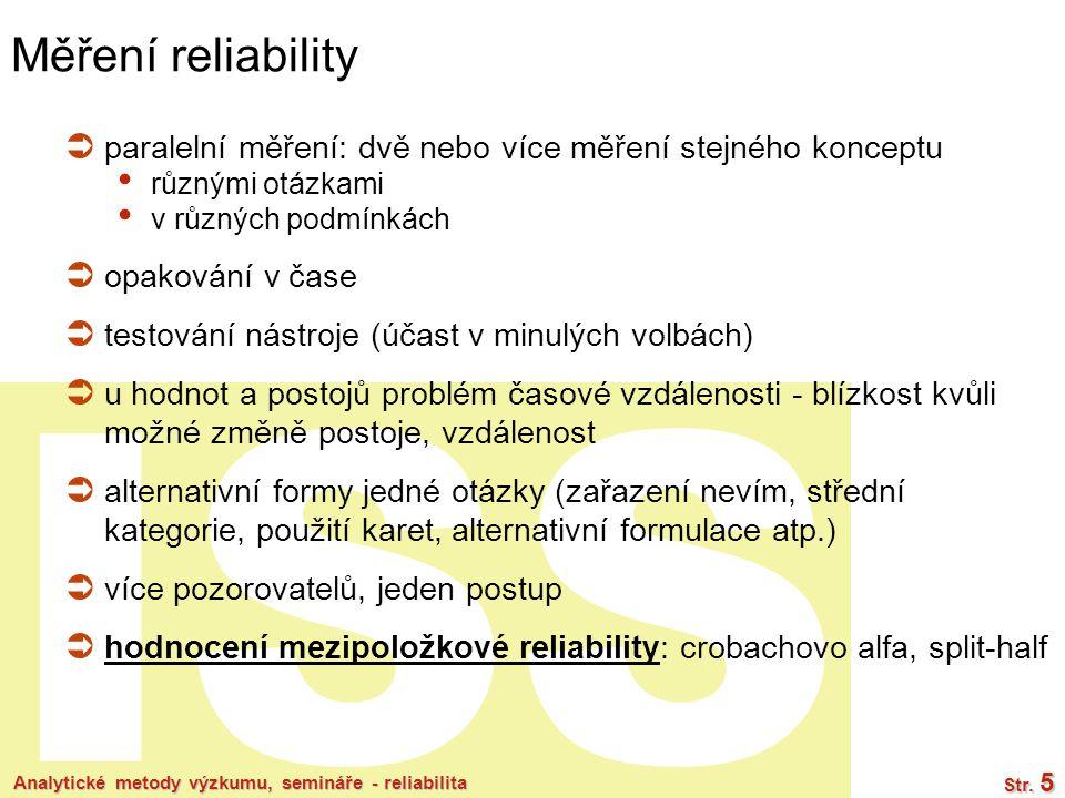 Měření reliability paralelní měření: dvě nebo více měření stejného konceptu. různými otázkami. v různých podmínkách.
