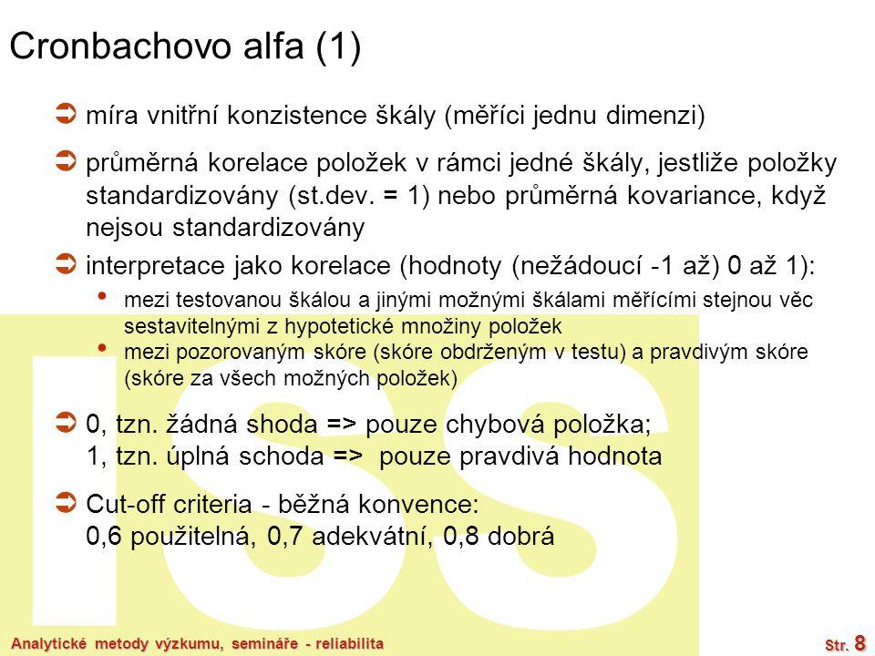 Cronbachovo alfa (1) míra vnitřní konzistence škály (měříci jednu dimenzi)