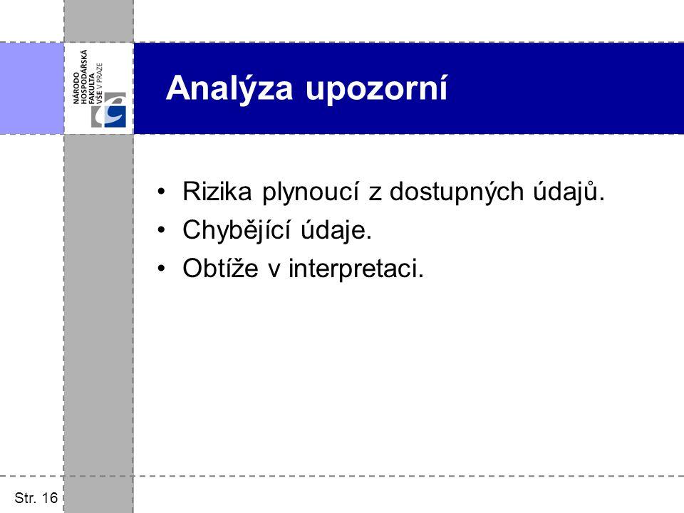 Analýza upozorní Rizika plynoucí z dostupných údajů. Chybějící údaje.