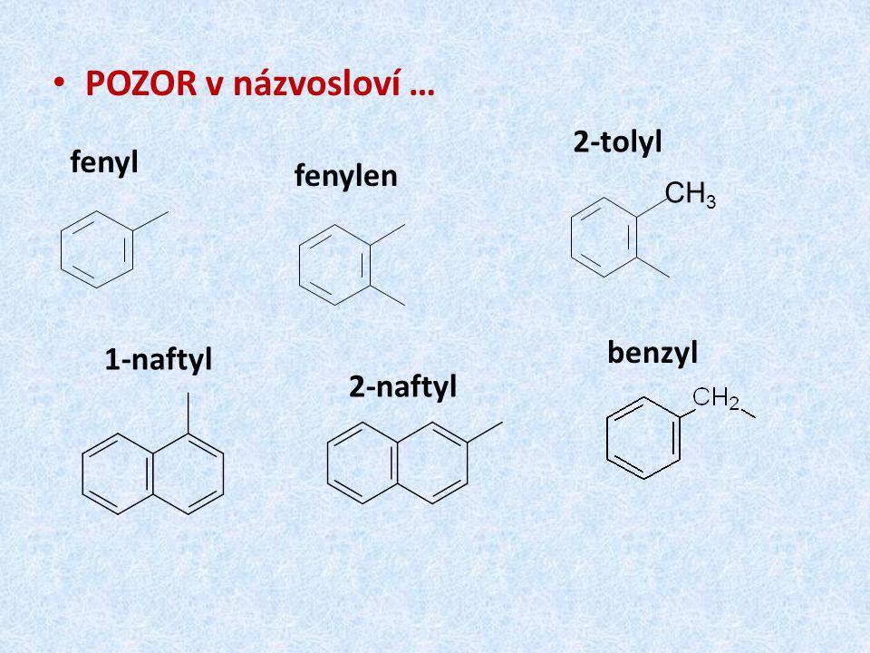 POZOR v názvosloví … 2-tolyl fenyl fenylen benzyl 1-naftyl 2-naftyl
