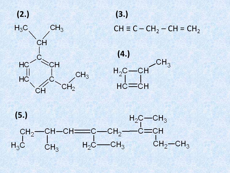 (2.) (3.) CH ≡ C – CH2 – CH = CH2 (4.) (5.)