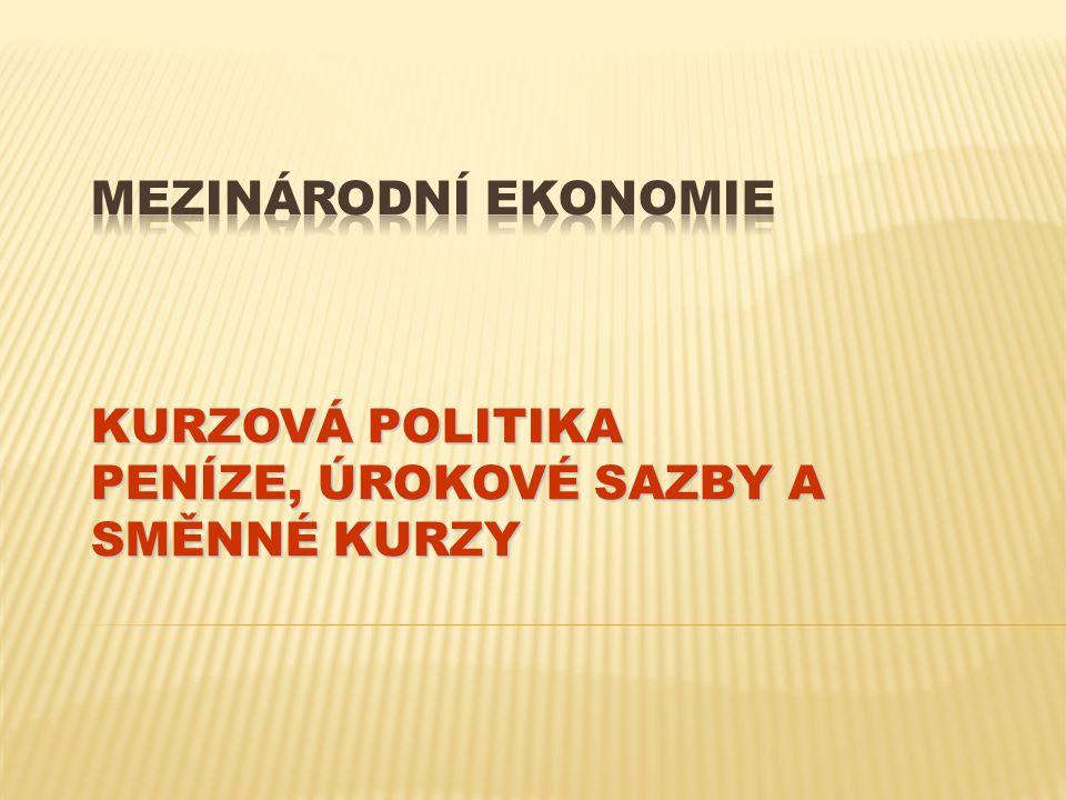 Mezinárodní ekonomie Kurzová politika Peníze, úrokové sazby a směnné kurzy
