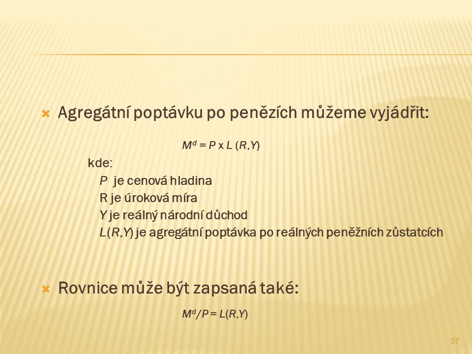 Agregátní poptávku po penězích můžeme vyjádřit: Md = P x L (R,Y)
