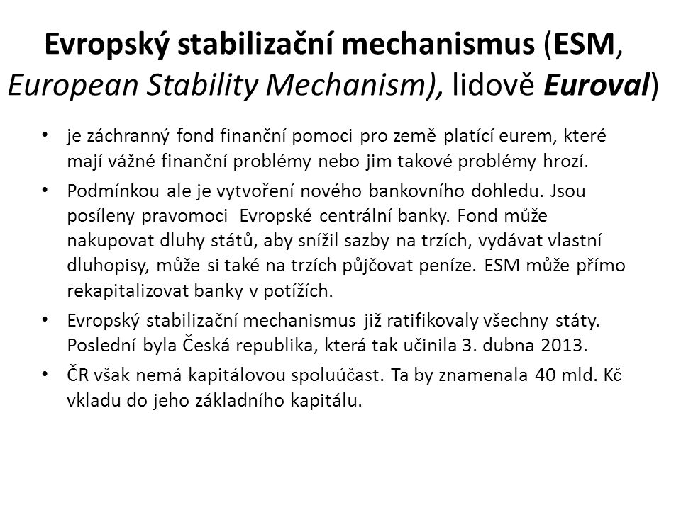 Evropský stabilizační mechanismus (ESM, European Stability Mechanism), lidově Euroval)