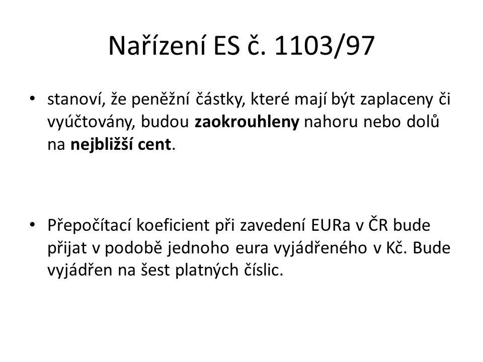 Nařízení ES č. 1103/97 stanoví, že peněžní částky, které mají být zaplaceny či vyúčtovány, budou zaokrouhleny nahoru nebo dolů na nejbližší cent.