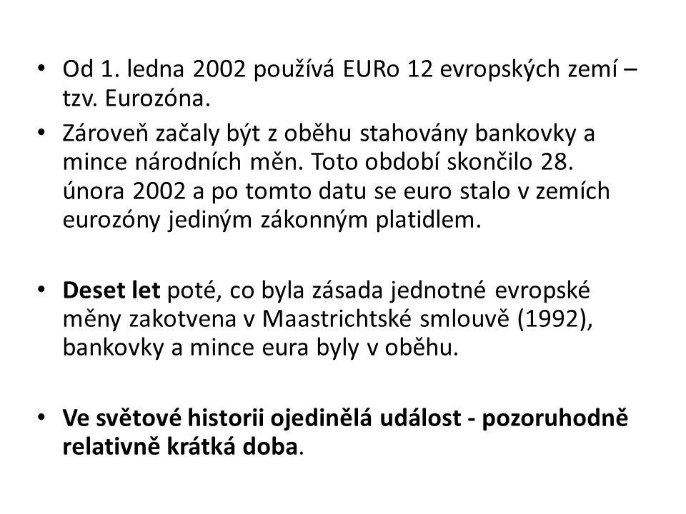 Od 1. ledna 2002 používá EURo 12 evropských zemí – tzv. Eurozóna.