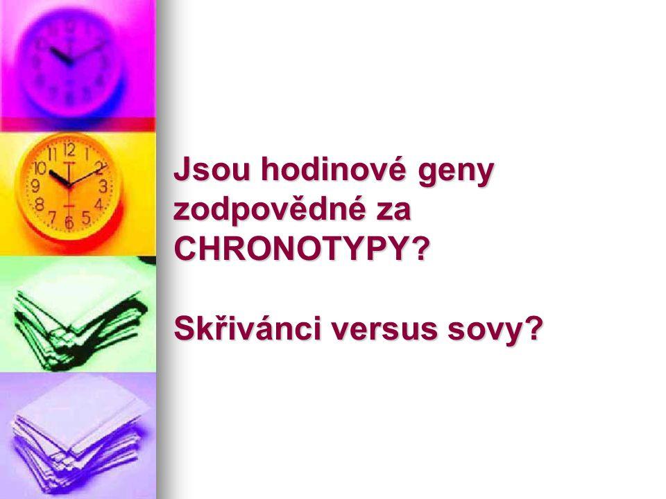 Jsou hodinové geny zodpovědné za CHRONOTYPY Skřivánci versus sovy