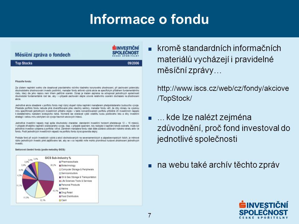 Informace o fondu kromě standardních informačních materiálů vycházejí i pravidelné měsíční zprávy… http://www.iscs.cz/web/cz/fondy/akciove/TopStock/