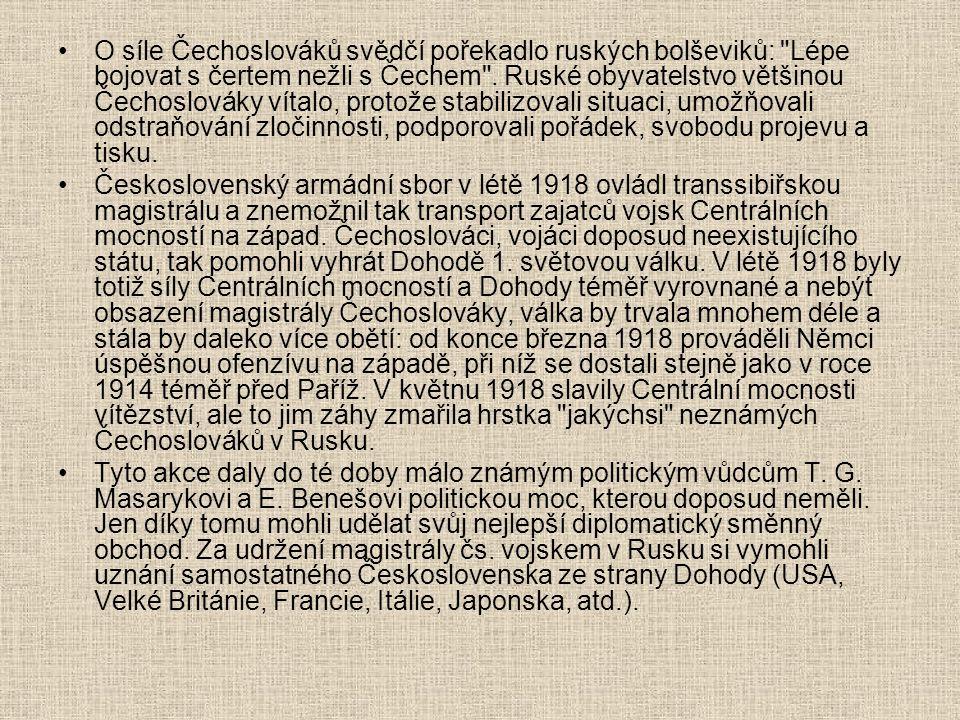 O síle Čechoslováků svědčí pořekadlo ruských bolševiků: Lépe bojovat s čertem nežli s Čechem . Ruské obyvatelstvo většinou Čechoslováky vítalo, protože stabilizovali situaci, umožňovali odstraňování zločinnosti, podporovali pořádek, svobodu projevu a tisku.