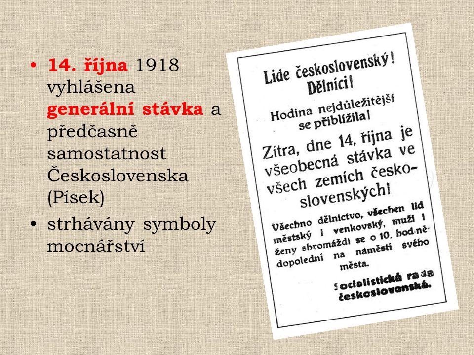 14. října 1918 vyhlášena generální stávka a předčasně samostatnost Československa (Písek)