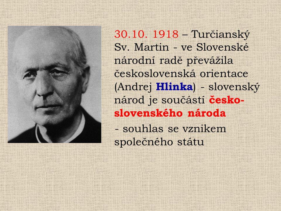 30.10. 1918 – Turčianský Sv. Martin - ve Slovenské národní radě převážila československá orientace (Andrej Hlinka) - slovenský národ je součástí česko-slovenského národa