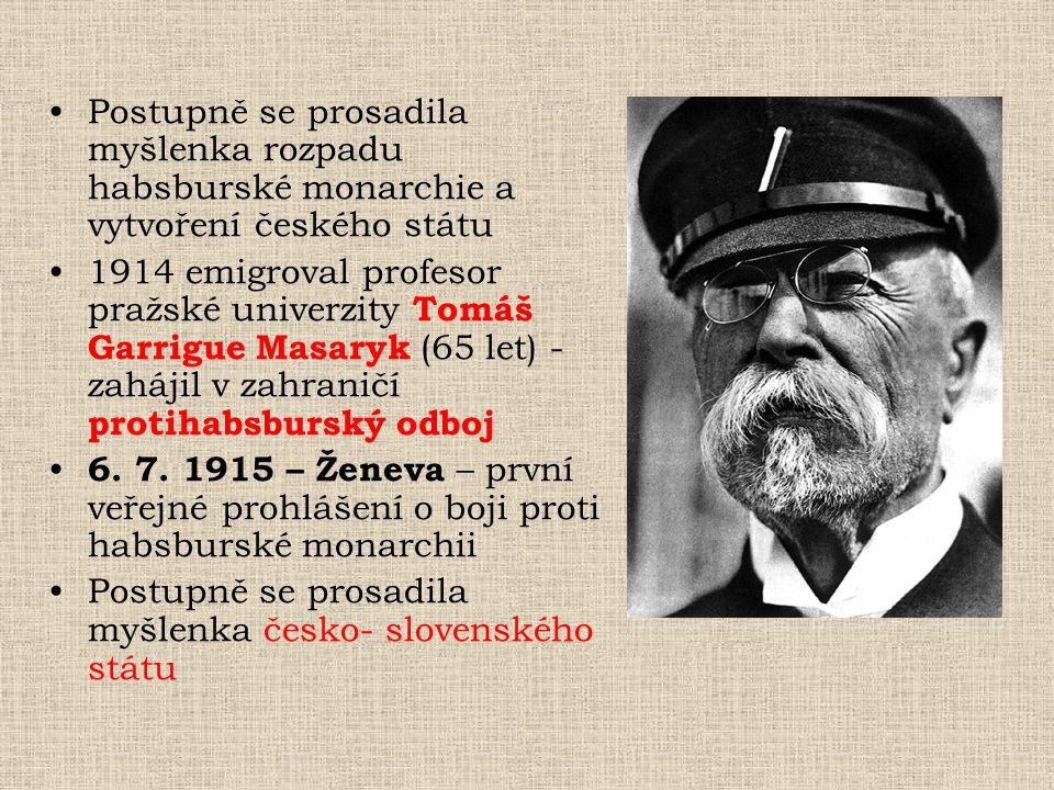 Postupně se prosadila myšlenka rozpadu habsburské monarchie a vytvoření českého státu