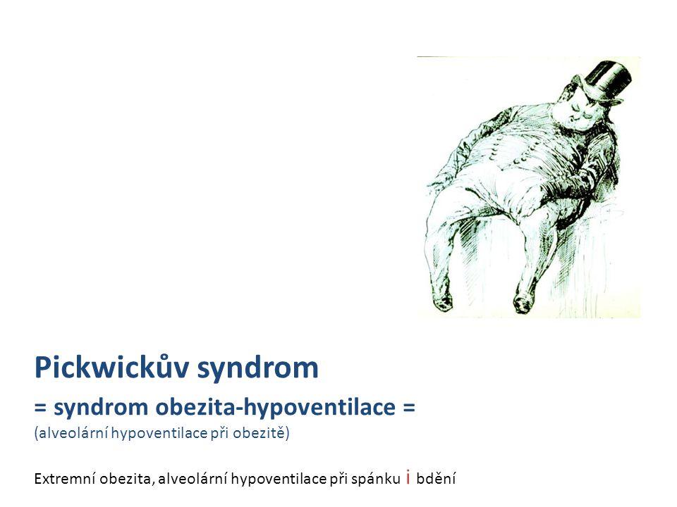 Pickwickův syndrom = syndrom obezita-hypoventilace = (alveolární hypoventilace při obezitě)