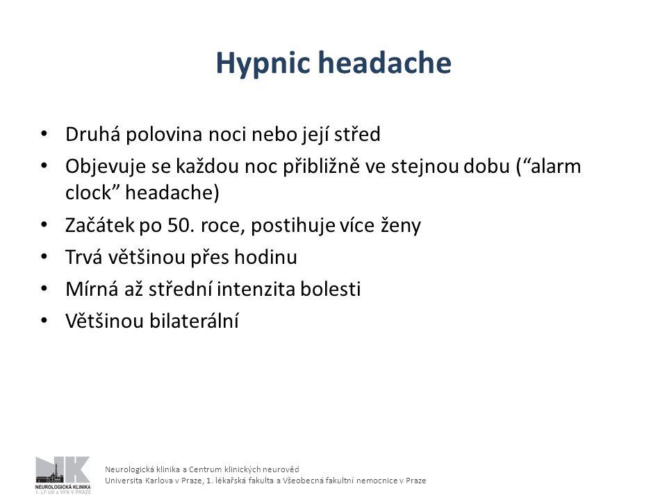 Hypnic headache Druhá polovina noci nebo její střed
