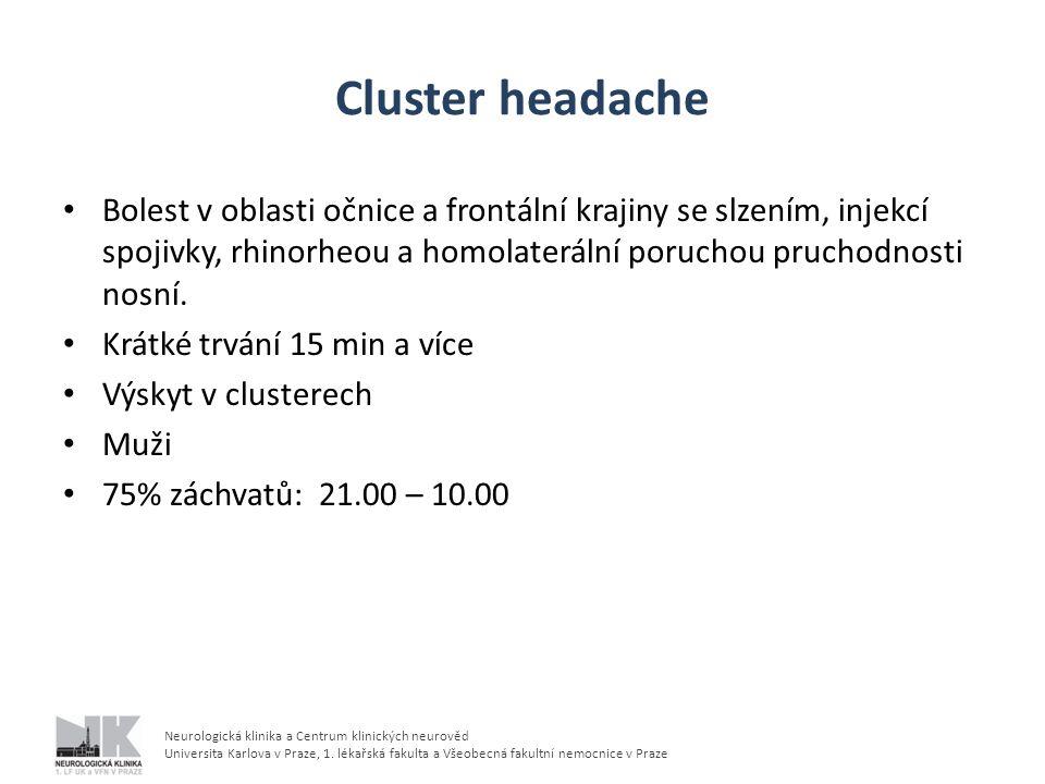 Cluster headache Bolest v oblasti očnice a frontální krajiny se slzením, injekcí spojivky, rhinorheou a homolaterální poruchou pruchodnosti nosní.