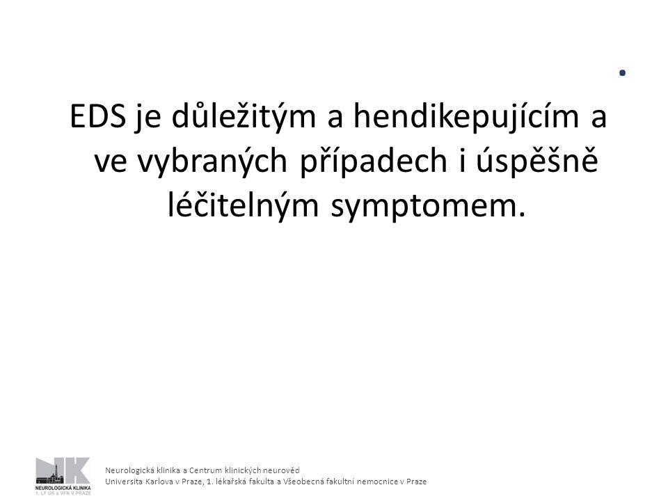. EDS je důležitým a hendikepujícím a ve vybraných případech i úspěšně léčitelným symptomem.