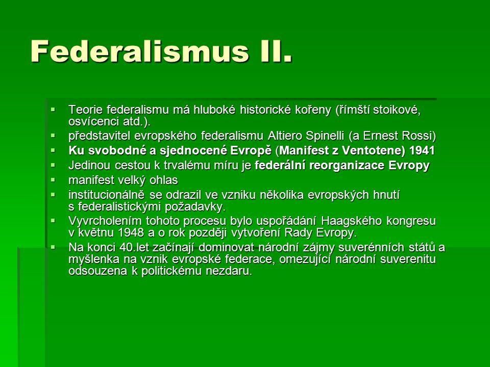 Federalismus II. Teorie federalismu má hluboké historické kořeny (římští stoikové, osvícenci atd.).