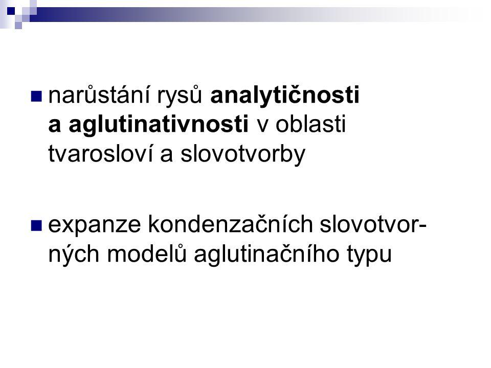 narůstání rysů analytičnosti a aglutinativnosti v oblasti tvarosloví a slovotvorby