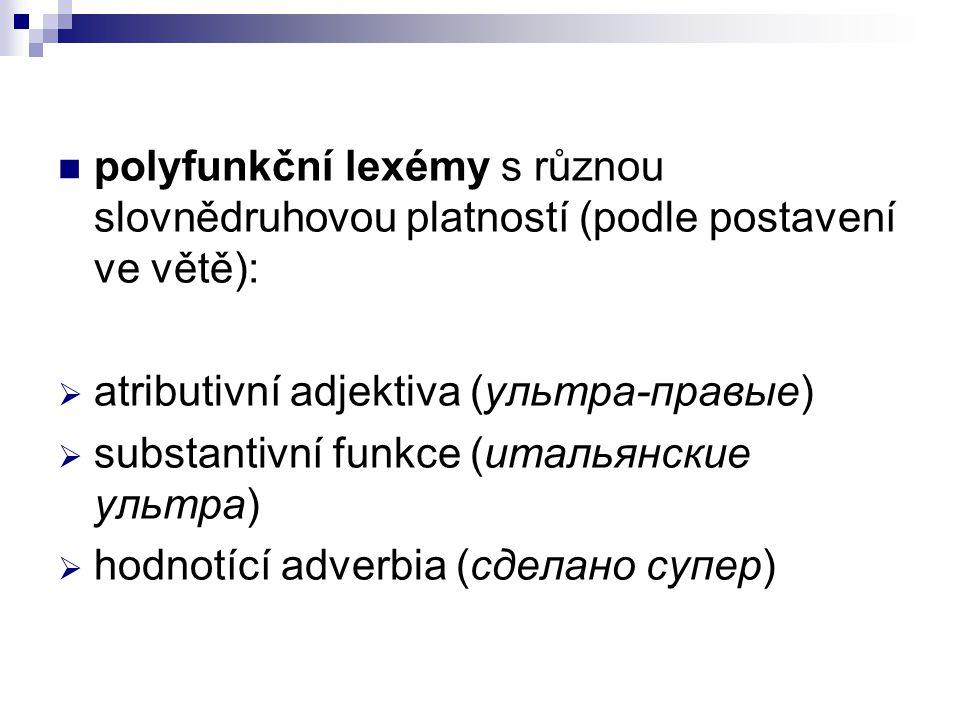 polyfunkční lexémy s různou slovnědruhovou platností (podle postavení ve větě):