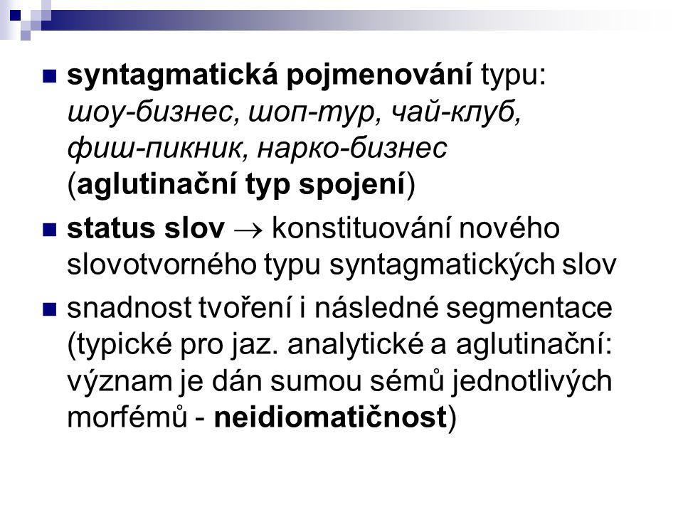 syntagmatická pojmenování typu: шоу-бизнес, шоп-тур, чай-клуб, фиш-пикник, нарко-бизнес (aglutinační typ spojení)