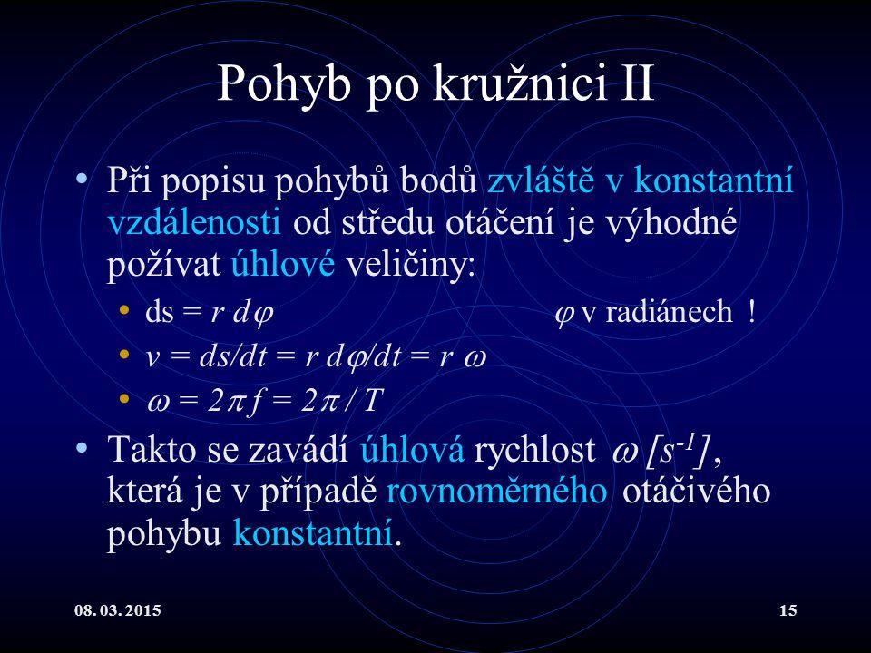 Pohyb po kružnici II Při popisu pohybů bodů zvláště v konstantní vzdálenosti od středu otáčení je výhodné požívat úhlové veličiny: