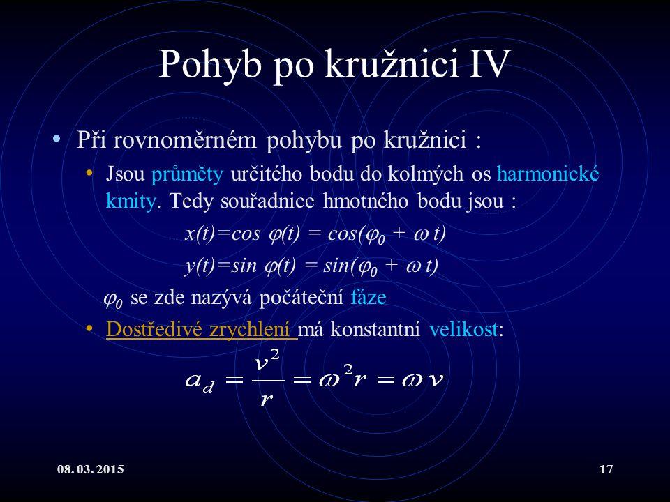 Pohyb po kružnici IV Při rovnoměrném pohybu po kružnici :