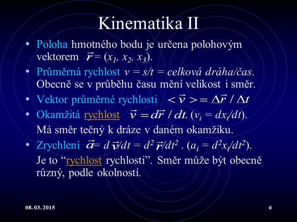 Kinematika II Poloha hmotného bodu je určena polohovým vektorem = (x1, x2, x3).