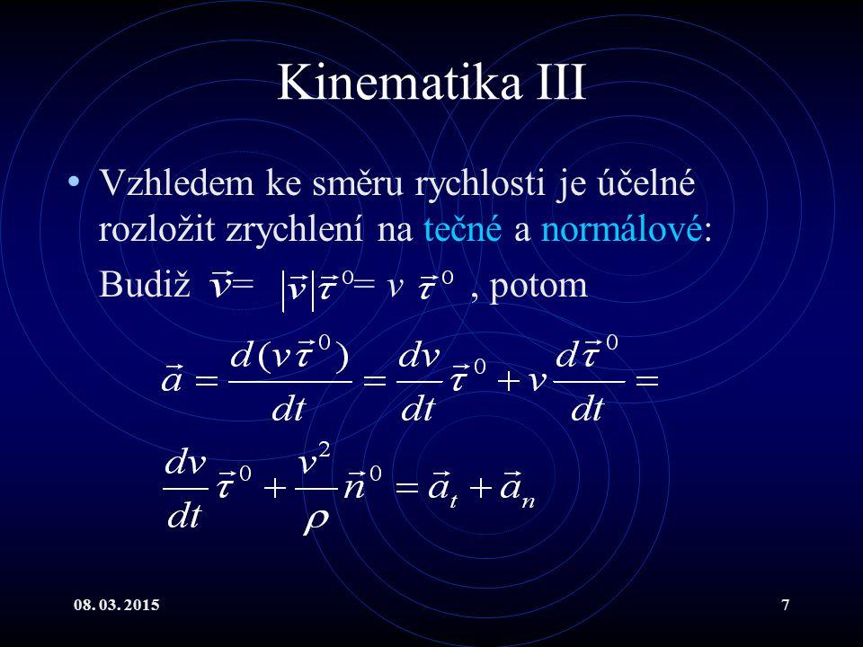 Kinematika III Vzhledem ke směru rychlosti je účelné rozložit zrychlení na tečné a normálové: Budiž = = v , potom.