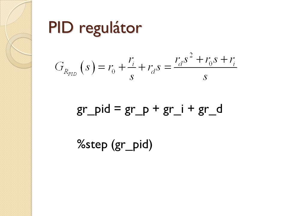 PID regulátor gr_pid = gr_p + gr_i + gr_d %step (gr_pid)