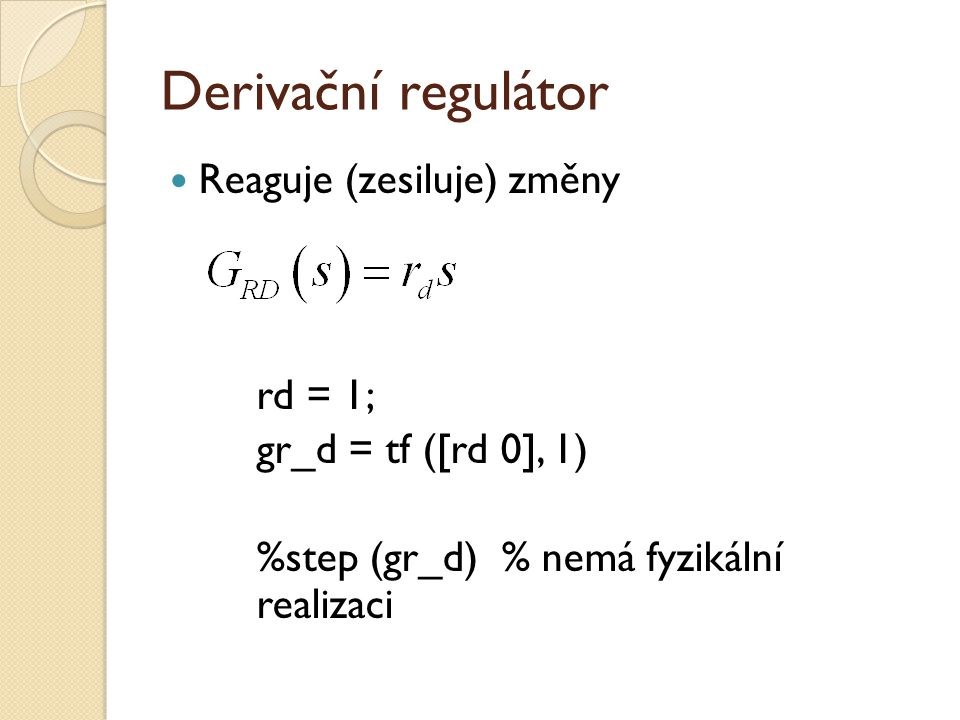 Derivační regulátor Reaguje (zesiluje) změny rd = 1;