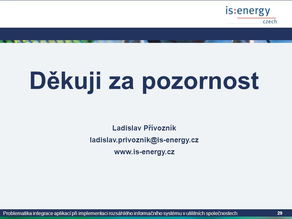 Děkuji za pozornost Ladislav Přívozník ladislav.privoznik@is-energy.cz
