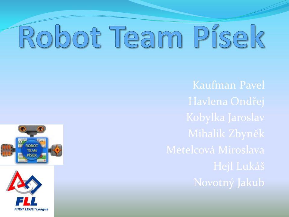Robot Team Písek Kaufman Pavel Havlena Ondřej Kobylka Jaroslav