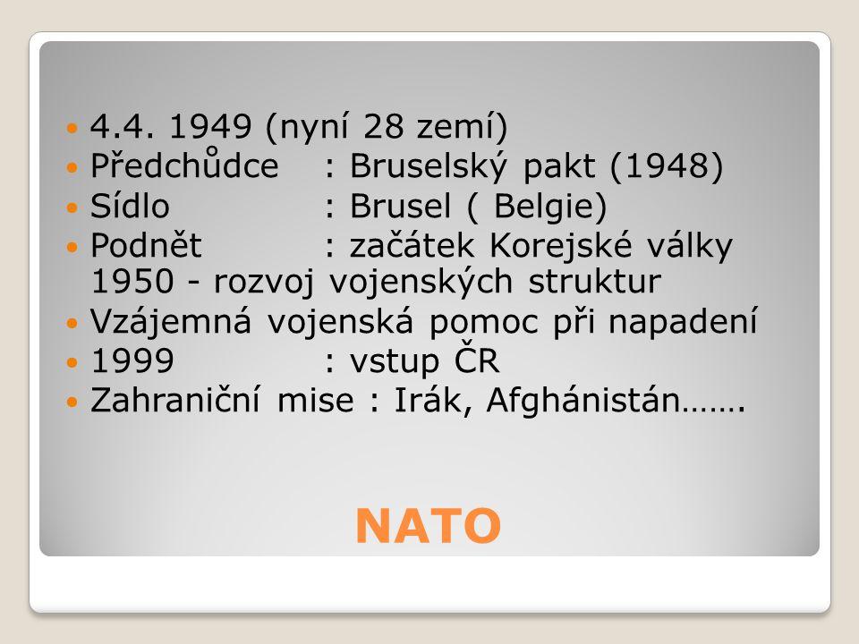 NATO 4.4. 1949 (nyní 28 zemí) Předchůdce : Bruselský pakt (1948)