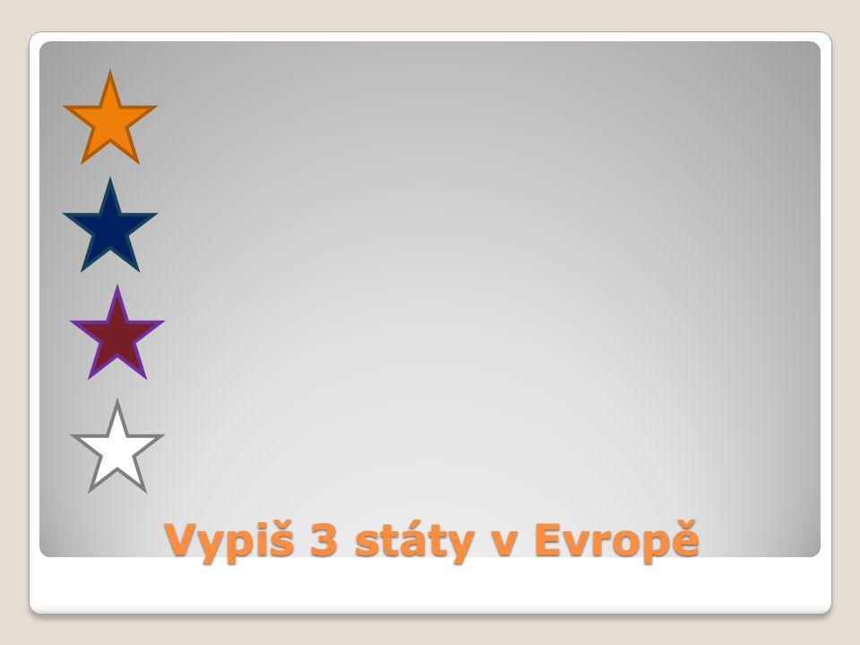 Vypiš 3 státy v Evropě