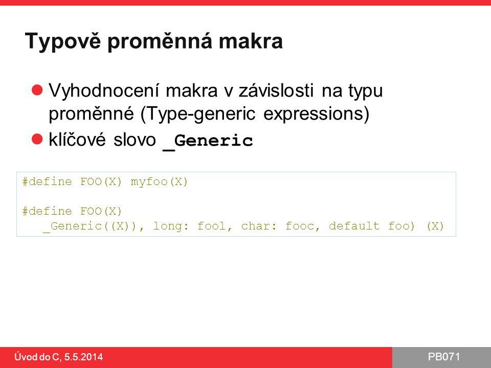 Typově proměnná makra Vyhodnocení makra v závislosti na typu proměnné (Type-generic expressions) klíčové slovo _Generic.