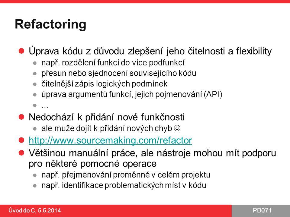 Refactoring Úprava kódu z důvodu zlepšení jeho čitelnosti a flexibility. např. rozdělení funkcí do více podfunkcí.
