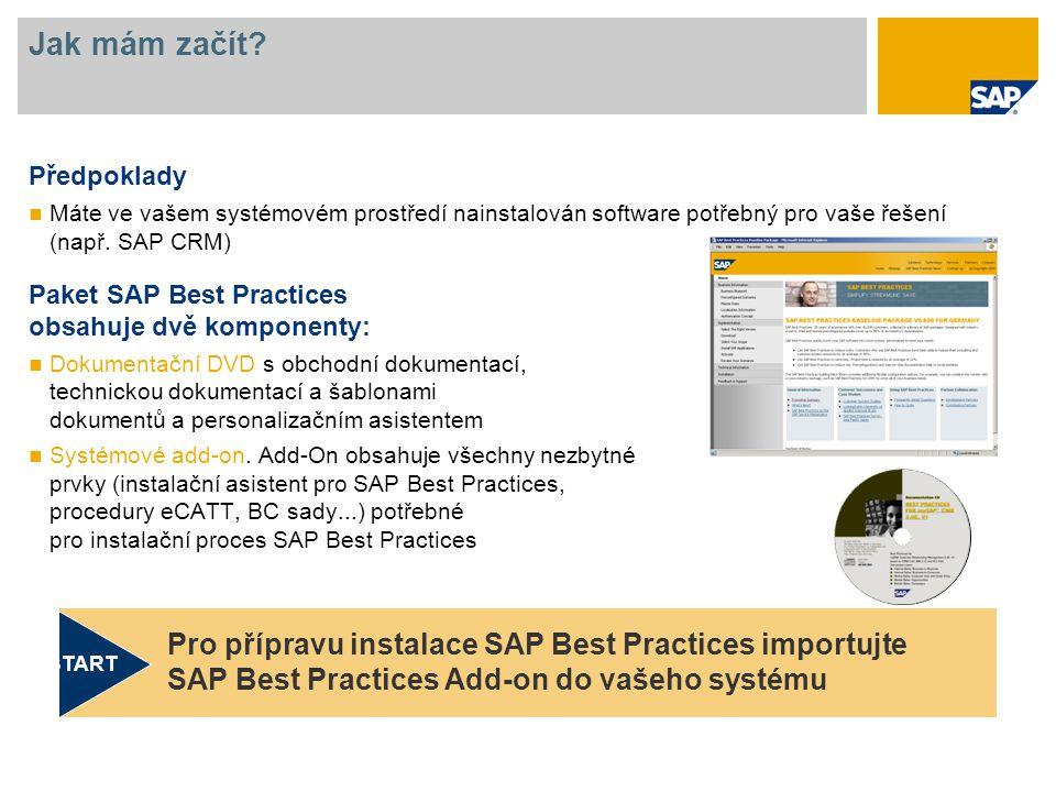 Jak mám začít Předpoklady. Máte ve vašem systémovém prostředí nainstalován software potřebný pro vaše řešení (např. SAP CRM)