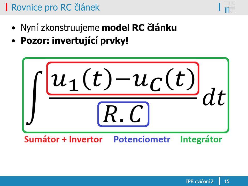 Nyní zkonstruujeme model RC článku Pozor: invertující prvky!