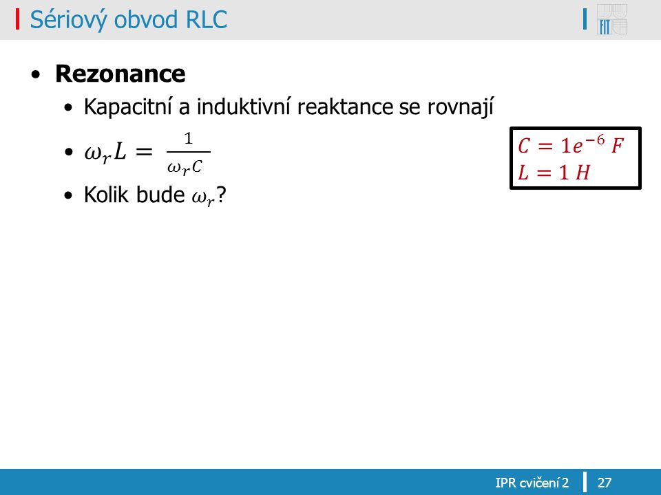 𝜔 𝑟 𝐿= 1 𝜔 𝑟 𝐶 Sériový obvod RLC Rezonance