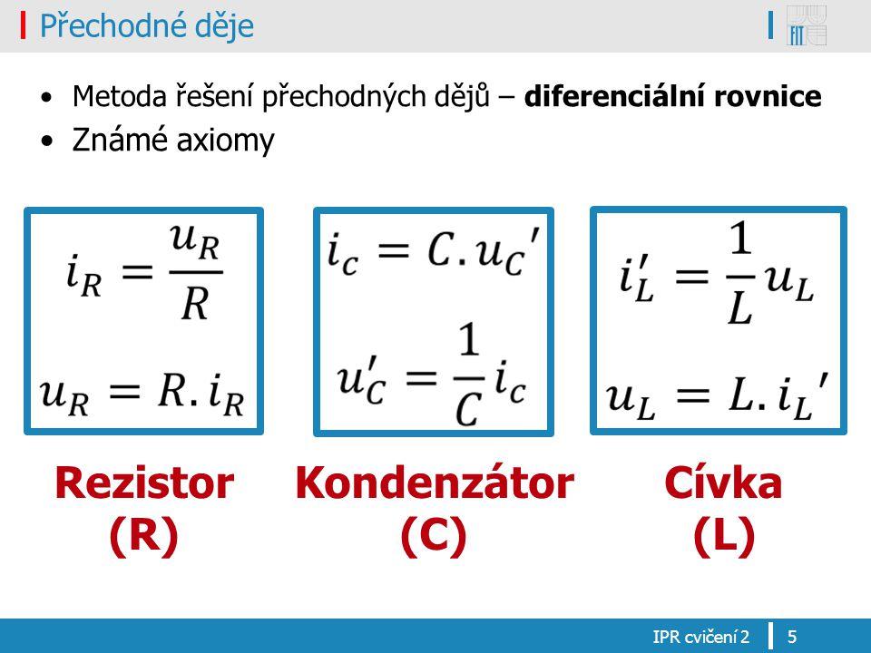 Rezistor (R) Kondenzátor (C) Cívka (L)
