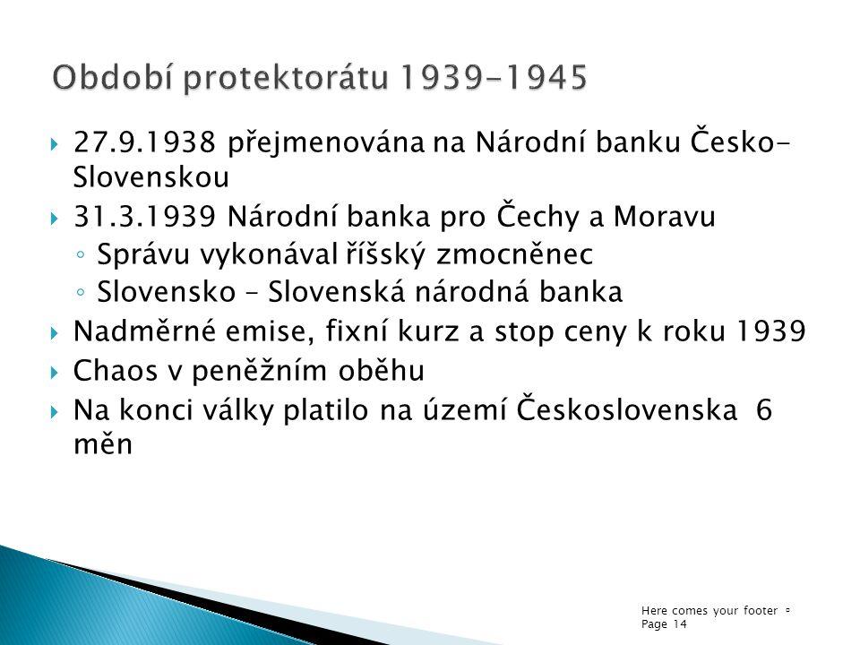 Období protektorátu 1939-1945 27.9.1938 přejmenována na Národní banku Česko- Slovenskou. 31.3.1939 Národní banka pro Čechy a Moravu.