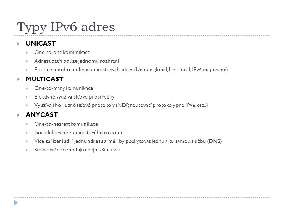 Typy IPv6 adres UNICAST MULTICAST ANYCAST One-to-one komunikace