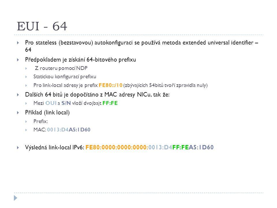EUI - 64 Pro stateless (bezstavovou) autokonfiguraci se používá metoda extended universal identifier – 64.