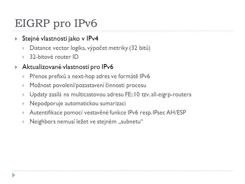 EIGRP pro IPv6 Stejné vlastnosti jako v IPv4